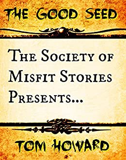 The Society of Misfit Stories Presents: The Good Seed by [Howard, Tom]