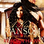 A King's Ransom: Masters of Pleasure | Reagan Hawk