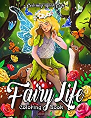 Fairy Life Coloring Book: An Adult Coloring Book Featuring Beautiful Fairies, Magical Fantasy Scenes and Relax