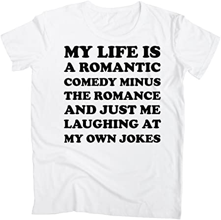 graphke My Life is A Romantic Comedy Minus Romance Just Me Laughing at My Own Jokes Camiseta para Hombre