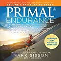Primal Endurance: Escape Chronic Cardio and Carbohydrate Dependency, and Become a Fat-Burning Beast! Audiobook by Brad Kearns, Mark Sisson Narrated by Brad Kearns