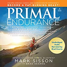 Primal Endurance: Escape Chronic Cardio and Carbohydrate Dependency, and Become a Fat-Burning Beast! Audiobook by Mark Sisson, Brad Kearns Narrated by Brad Kearns