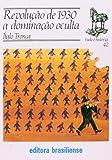 Revolução de 1930. A Dominação Oculta - Volume 42. Coleção Tudo É História