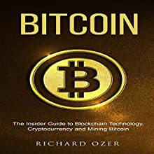 Bitcoin: The Insider Guide to Blockchain Technology, Cryptocurrency, and Mining Bitcoin Audiobook by Richard Ozer Narrated by Jon Turner