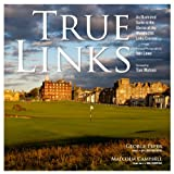 True Links: An Illustrated Guide to the Glories of the World's 246 Links Courses