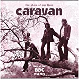 Show of Our Lives: Caravan at BBC 1968-1975 by Caravan (2007-09-18)