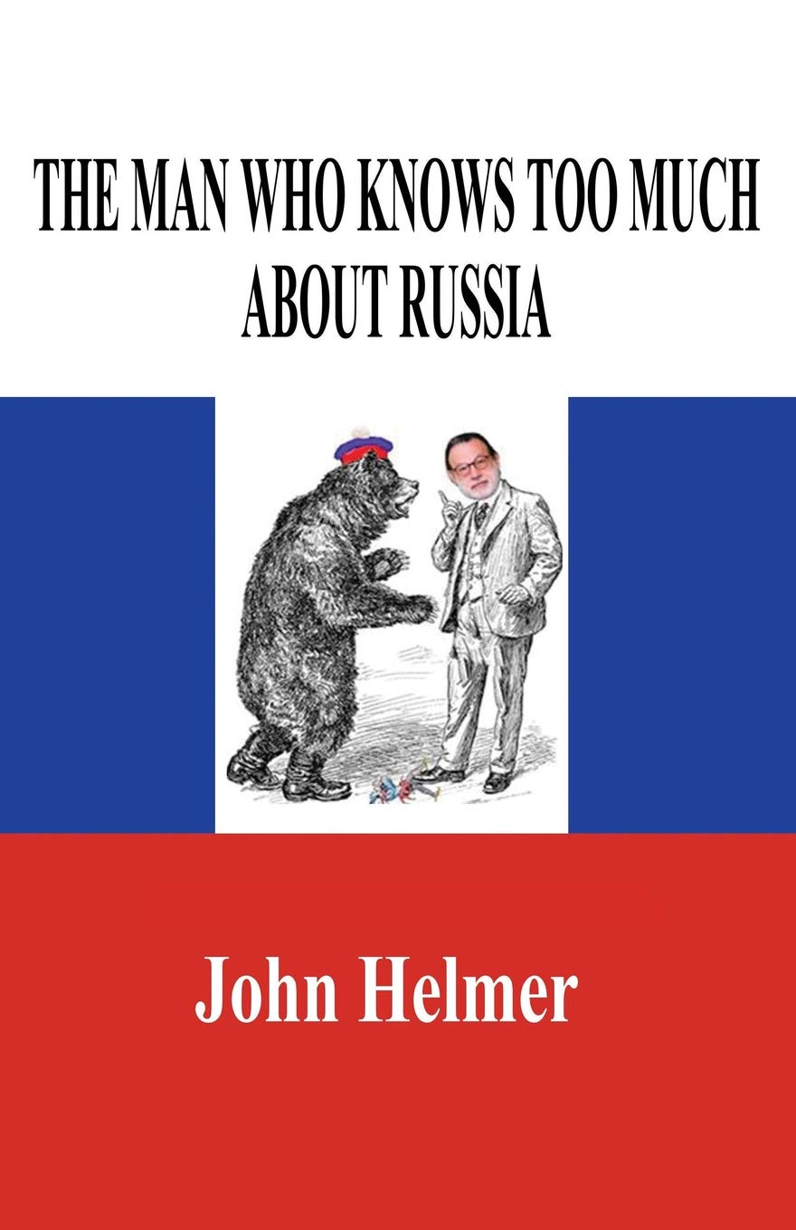 868976a3b7e66 The Man Who Knows Too Much About Russia  John Helmer  9781731543400 ...