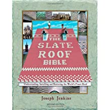 The Slate Roof Bible: Understanding, Installing and Restoring the World's Finest Roof (The Slate Roof Bible, 2nd Edition)