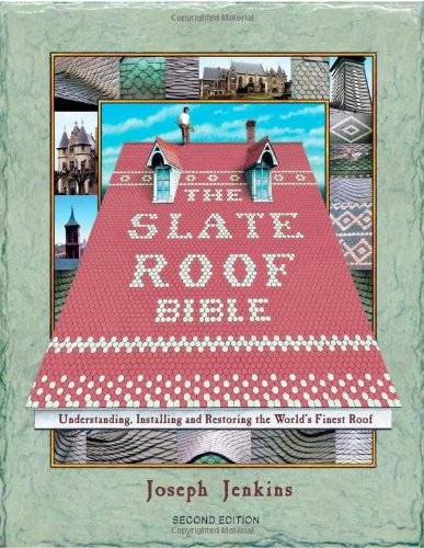 The Slate Roof Bible: Understanding, Installing and Restoring the World's Finest Roof (The Slate Roof Bible, 2nd Edition) by Joseph Jenkins, Inc.