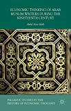 Economic Thinking of Arab Muslim Writers During the Nineteenth Century (Palgrave Studies in the History of Economic Thought)