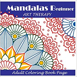 Amazon Mandalas For Beginners Adult Coloring Book Page Mandala Art Therapy 9781548091217 Suzy Timebook Books