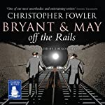 Bryant and May Off the Rails | Christopher Fowler