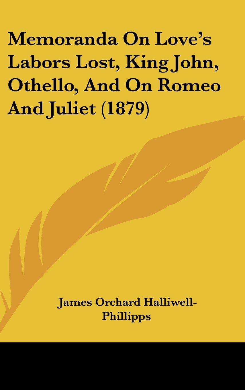 Memoranda on Love's Labors Lost, King John, Othello, and on Romeo and Juliet (1879) PDF ePub fb2 ebook