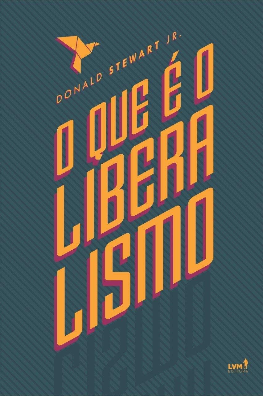 613sPyq8qvL - Resenha: O que é o liberalismo, de Donald Stewart Jr