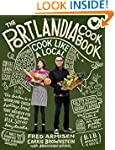 The Portlandia Cookbook: Cook Like a...