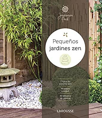 Pequeños jardines zen (LAROUSSE - Libros Ilustrados/ Prácticos - Ocio y naturaleza - Jardinería) eBook: Larousse Editorial, Loppé Héliadore, Michel, Peris Moreno, Ana: Amazon.es: Tienda Kindle