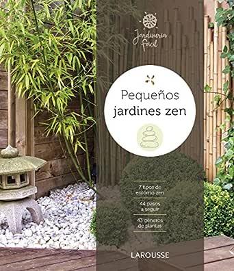 Pequeños jardines zen (LAROUSSE - Libros Ilustrados/ Prácticos - Ocio y naturaleza - Jardinería) eBook: Larousse Editorial, Loppé Héliadore, Michel, Peris Moreno, Ana: Amazon.es: Tienda Kindle