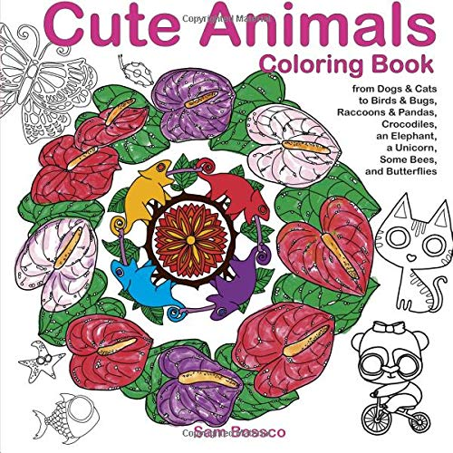 Download Cute Animals Coloring Book: from Dogs and Cats to Birds and Bugs, Raccoons and Pandas, Crocodiles, an Elephant, a Unicorn, Some Bees, and Butterflies PDF