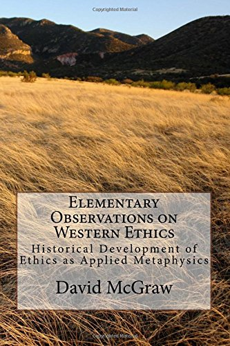 Elementary Observations on Western Ethics: Historical Development of Ethics as Applied Metaphysics PDF
