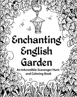Enchanting English Garden An Inkcredible Scavenger Hunt And Coloring Book HR Wallace Publishing 9780692346853 Amazon Books