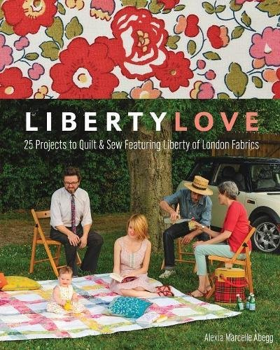 Liberty Love: 25 Projects to Quilt & Sew Featuring Liberty of London Fabrics by C&T PUBLISHING