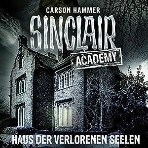 Haus der verlorenen Seelen (Sinclair Academy 7) Hörbuch