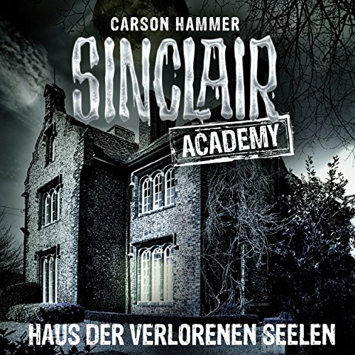Haus der verlorenen Seelen (Sinclair Academy 7)
