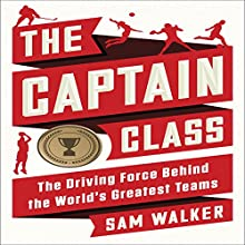 The Captain Class: The Hidden Force That Creates the World's Greatest Teams Audiobook by Sam Walker Narrated by Keith Szarabajka
