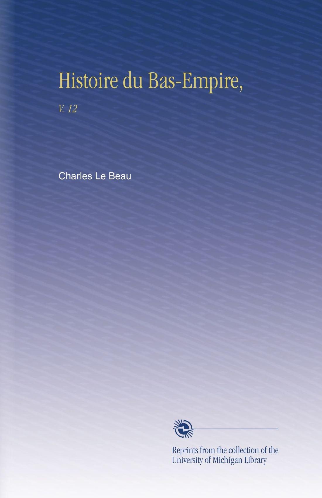 Histoire du Bas-Empire,: V. 12 (French Edition) ebook