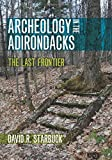img - for Archeology in the Adirondacks: The Last Frontier book / textbook / text book