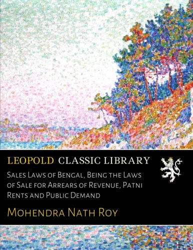 Download Sales Laws of Bengal, Being the Laws of Sale for Arrears of Revenue, Patni Rents and Public Demand pdf