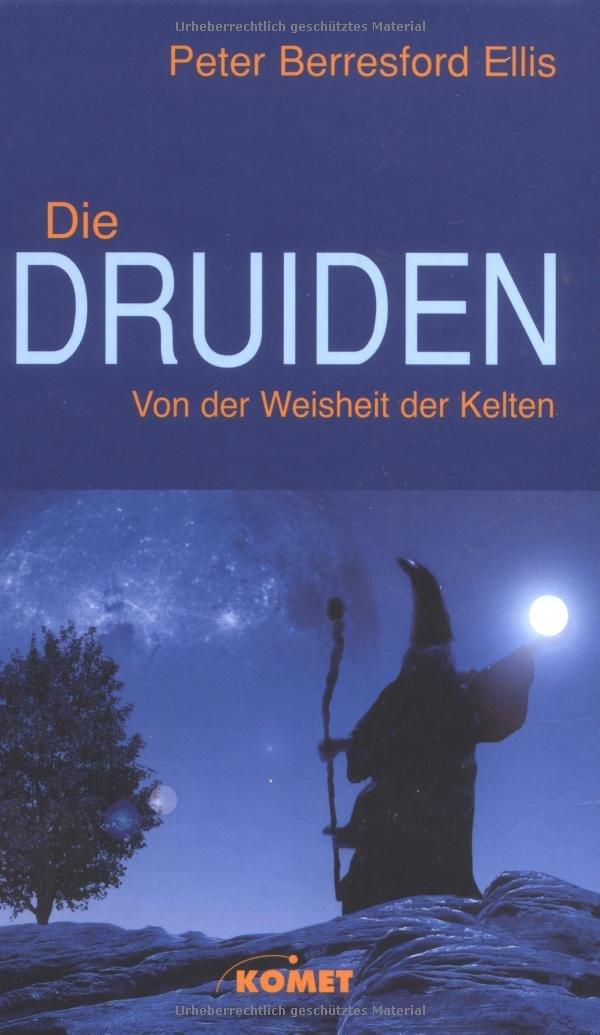 Die Druiden: Von der Weisheit der Kelten