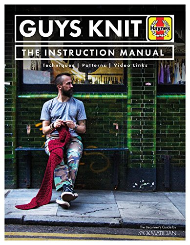 (Guys Knit: The Instruction Manual: Techniques, Patterns, Video Links (Haynes Manuals))