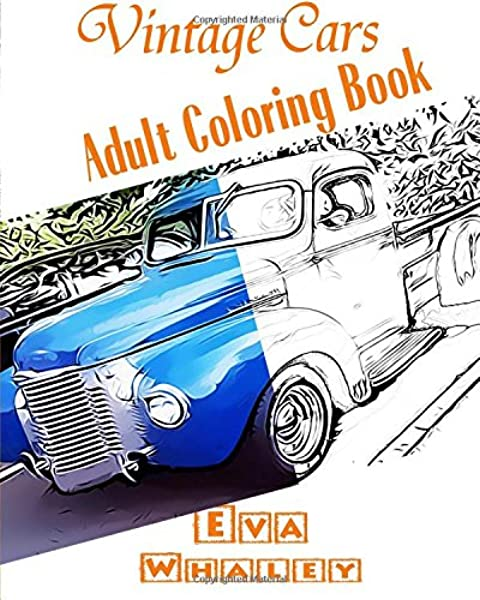 Amazon Com Vintage Cars Adult Coloring Book Car Coloring Book Design Coloring Volume 2 9781519325259 Whaley Eva Books