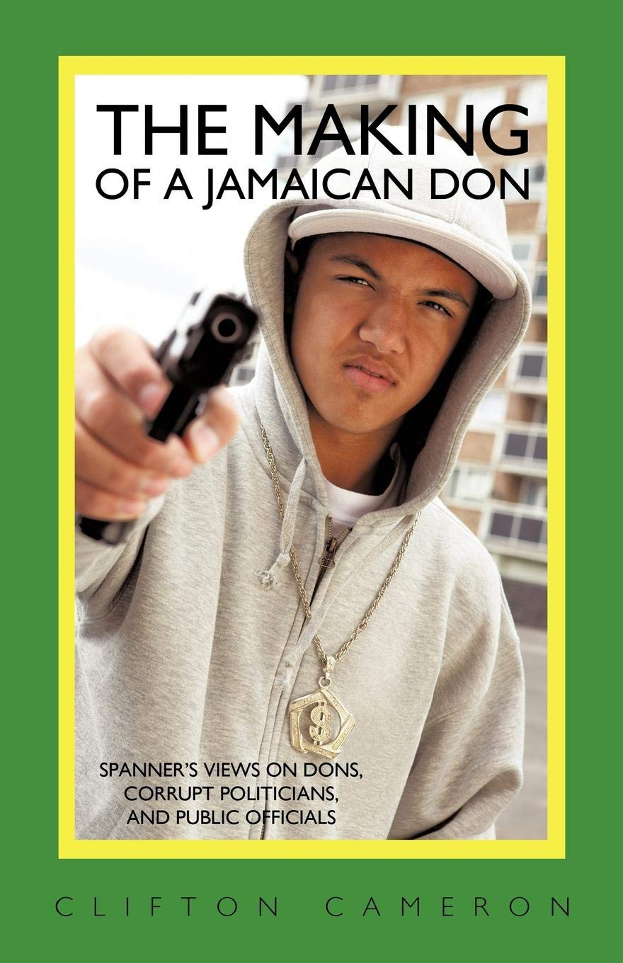 The Making of a Jamaican Don: Spanners Views on Dons, Corrupt Politicians, and Public Officials