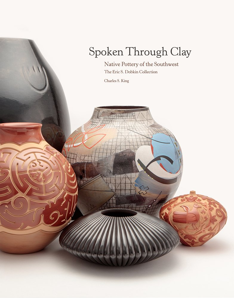 Spoken Through Clay:  Native Pottery of the Southwest―The Eric Dobkin Collection