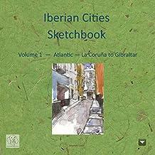 Iberian Cities Sketchbook: Volume 1 - Atlantic - La Coruña to Gibraltar (Iberian Cities Sketchbooks)