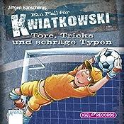 Tore, Tricks und schräge Typen (Ein Fall für Kwiatkowski) | Jürgen Banscherus