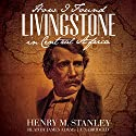How I Found Livingstone in Central Africa Audiobook by Henry M. Stanley Narrated by James Adams
