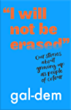 """""""I Will Not Be Erased"""": Our stories about growing up as people of colour (English Edition)"""
