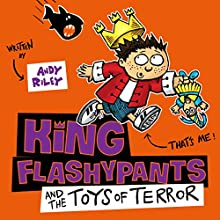 King Flashypants and the Toys of Terror: King Flashypants, Book 3 Audiobook by Andy Riley Narrated by Mathew Baynton