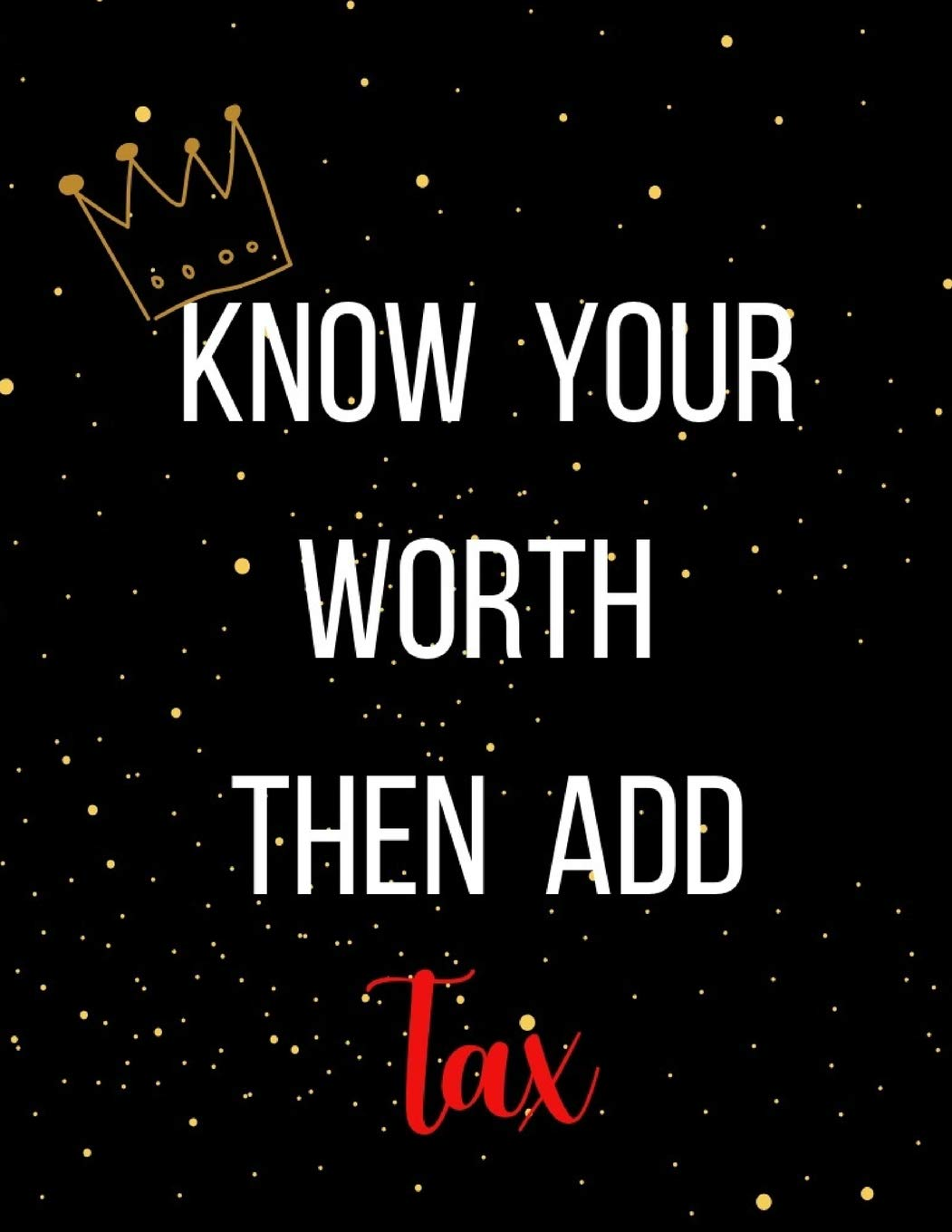 Amazon.com: Know your worth then add tax: 120pg 8.5x11 journal, Self-Esteem  journal - Gifts for teens know your worth (9781729601587): R&E Journaling:  Books