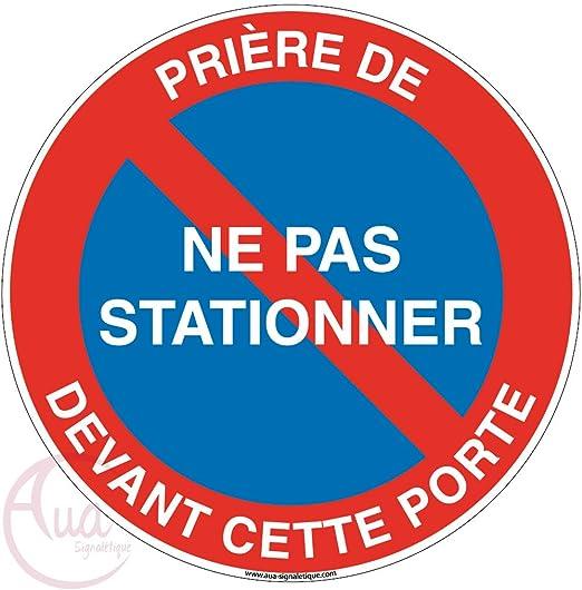 Aua Signaletique Panneau Priere De Ne Pas Stationner Devant Cette Porte O 200 Mm Pvc 1 5mm Amazon Fr Bricolage