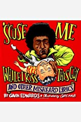 'Scuse Me While I Kiss This Guy: And Other Misheard Lyrics Paperback