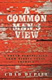 A Common Man's View, Chad Dupill, 1469753189