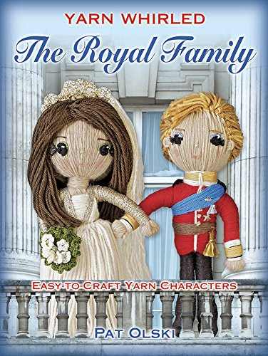 Yarn Whirled: The Royal Family: Easy-to-Craft Yarn Characters -