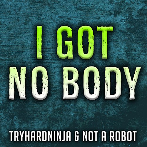 I Got No Body