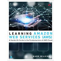 Learning Amazon Web Services (AWS): A Hands-On Guide to the Fundamentals of AWS Cloud (English Edition)