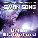 Swan Song: Hooded Swan, Book Six Audiobook by Brian Stableford Narrated by Zach Herries