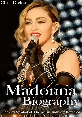 Madonna Biography: The Sex Symbol of The Music Industry Revealed
